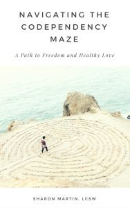 Navigating the Codependency Maze by Sharon Marti.n. Codependency, self-worth, self-compassion, healthy relationships, self-respect ebook self-help.