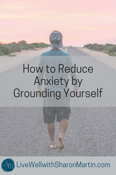 How to Reduce Anxiety by Grounding Yourself