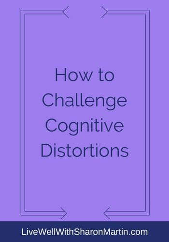 How To Challenge Cognitive Distortions Live Well With