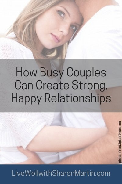 How Couples Can Create Strong Happy Relationships. Learn how to calm your busy mind, prioritize your partner, and embrace imperfection.