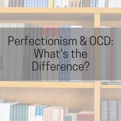 What's the Difference Between Perfectionism and OCD? Understand Obsessive Compulsive Disorder, Perfectionism, and Obsessive Compulsive Personality Disorder