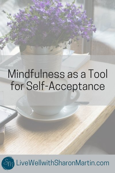 Mindfulness as a Tool for Self-Acceptance. Learn to love and accept yourself using mindfulness. Mindfulness self-acceptance.
