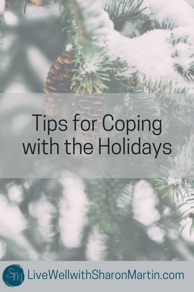 Tips for Coping with the Holidays - Live Well with Sharon Martin