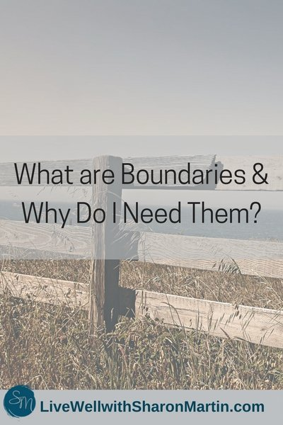 What Are Boundaries and Why Do I Need Them? - Live Well with Sharon
