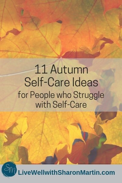 11 Autumn Self-Care Ideas Fall Self-Care #selfcare #autumn #fall #seasonal