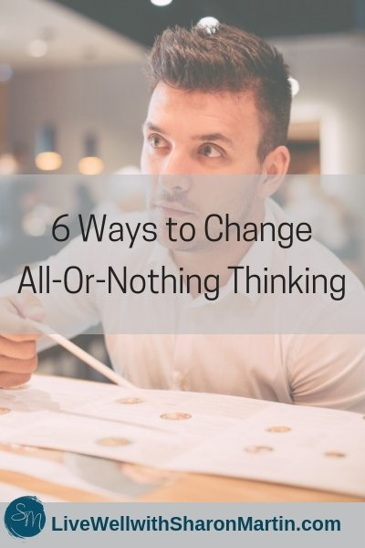 6 Ways to Change All-or-Nothing Thinking and Cognitive Distortions