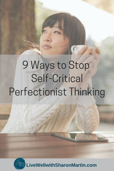 9 Ways to Stop Self-Critical Perfectionist Thinking