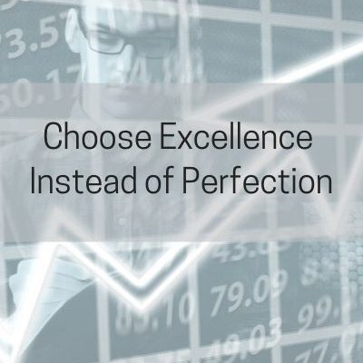 Choose Excellence Not Perfection