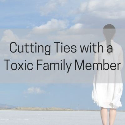 Cutting Ties with a Toxic Family Member: The Ultimate Act of Self-Care