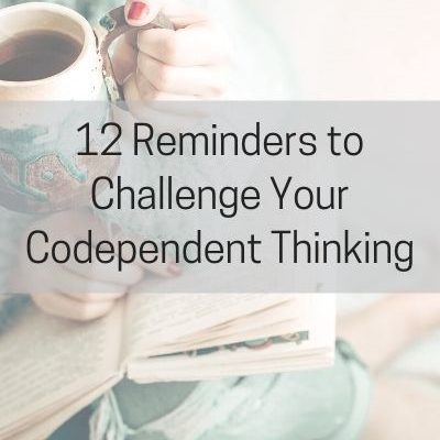 12 Reminder to Change Codependent Thinking