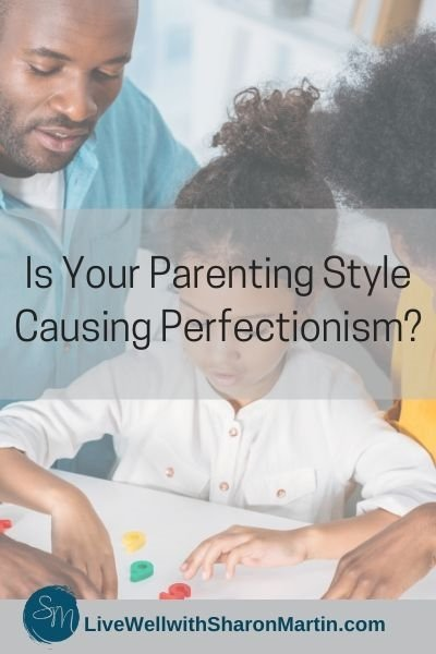 Is your parenting style causing perfectionism?