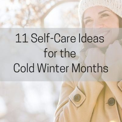 11 Self-Care Ideas for the Cold Winter Months