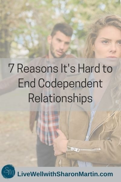 7 Reasons it's Hard to End Codependent Relationships