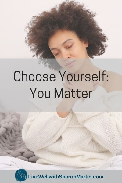 Choose Yourself Because You Matter